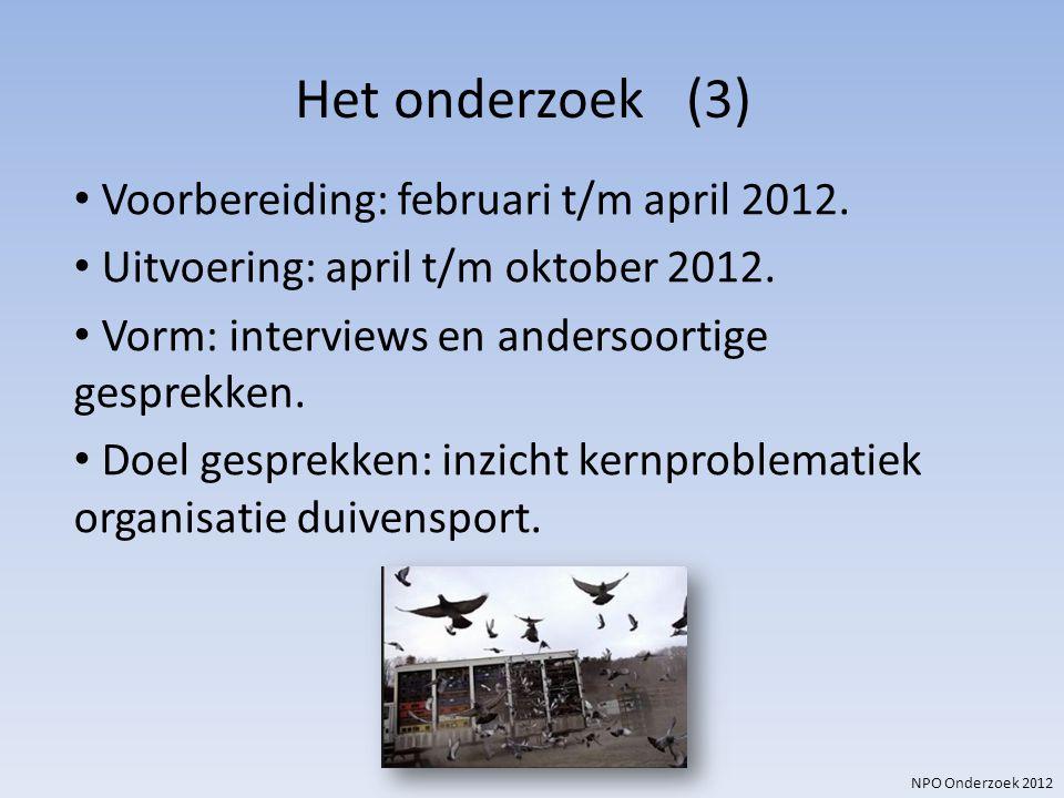NPO Onderzoek 2012 Het onderzoek (3) Voorbereiding: februari t/m april 2012. Uitvoering: april t/m oktober 2012. Vorm: interviews en andersoortige ges