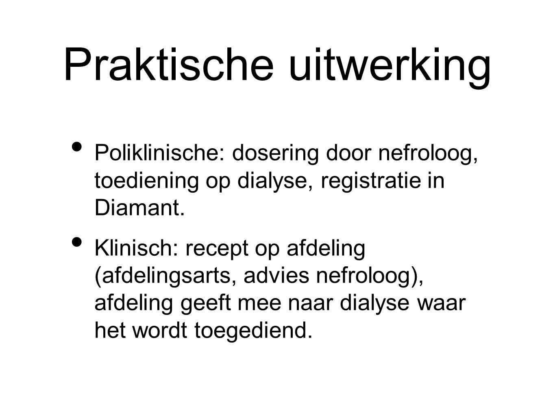 Praktische uitwerking Poliklinische: dosering door nefroloog, toediening op dialyse, registratie in Diamant.