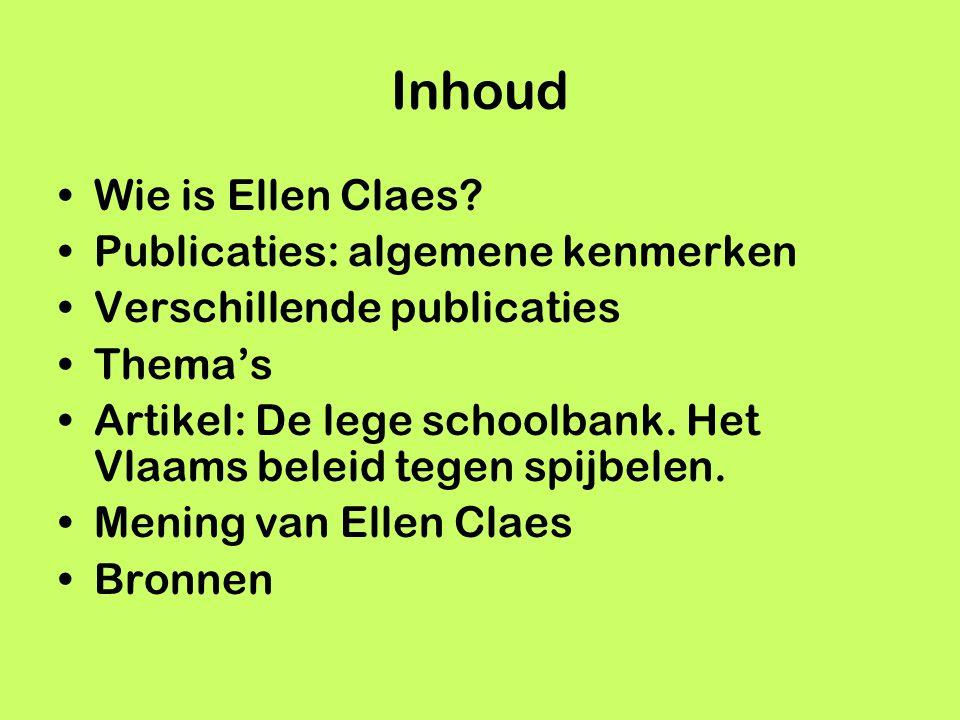 Inhoud Wie is Ellen Claes? Publicaties: algemene kenmerken Verschillende publicaties Thema's Artikel: De lege schoolbank. Het Vlaams beleid tegen spij