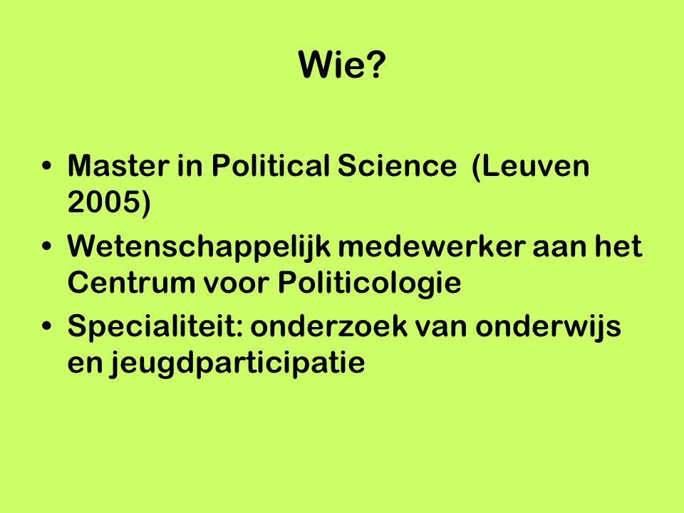 Wie? Master in Political Science (Leuven 2005) Wetenschappelijk medewerker aan het Centrum voor Politicologie Specialiteit: onderzoek van onderwijs en