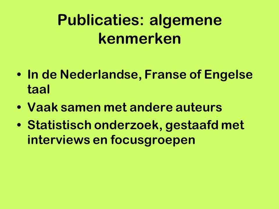 Publicaties: algemene kenmerken In de Nederlandse, Franse of Engelse taal Vaak samen met andere auteurs Statistisch onderzoek, gestaafd met interviews