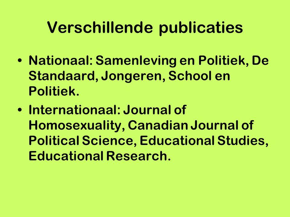 Verschillende publicaties Nationaal: Samenleving en Politiek, De Standaard, Jongeren, School en Politiek. Internationaal: Journal of Homosexuality, Ca