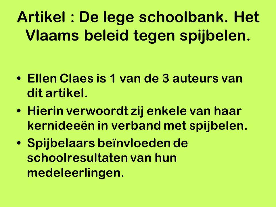 Artikel : De lege schoolbank. Het Vlaams beleid tegen spijbelen. Ellen Claes is 1 van de 3 auteurs van dit artikel. Hierin verwoordt zij enkele van ha