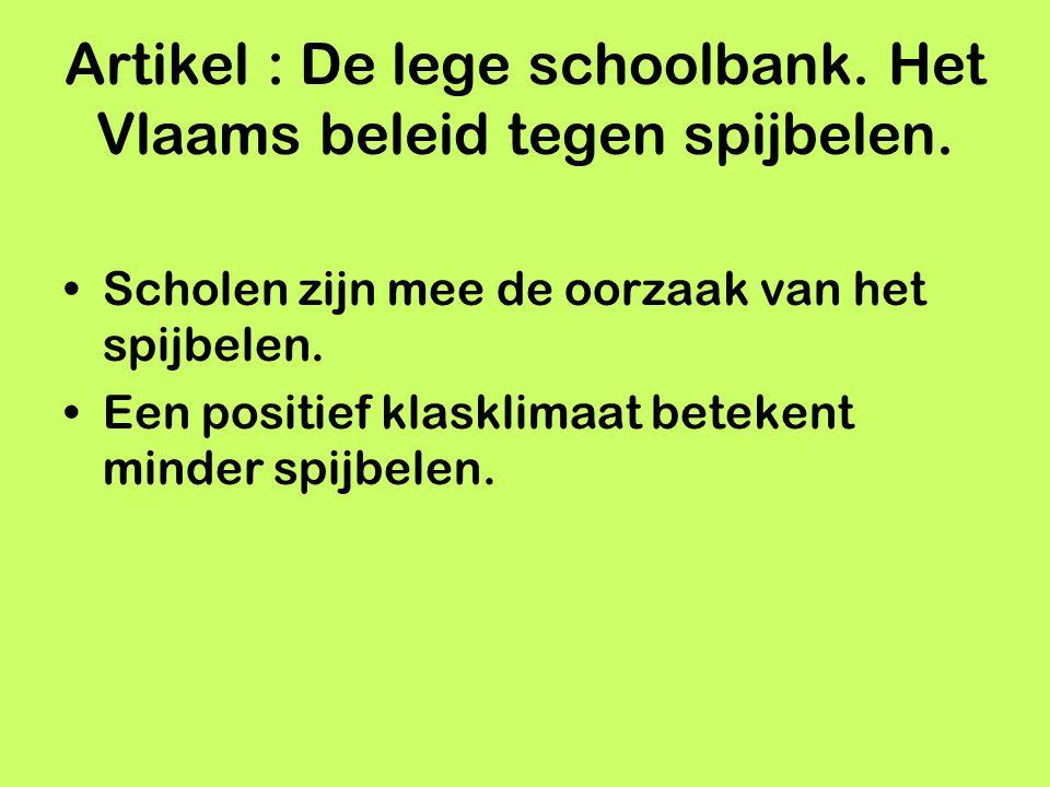 Scholen zijn mee de oorzaak van het spijbelen. Een positief klasklimaat betekent minder spijbelen. Artikel : De lege schoolbank. Het Vlaams beleid teg