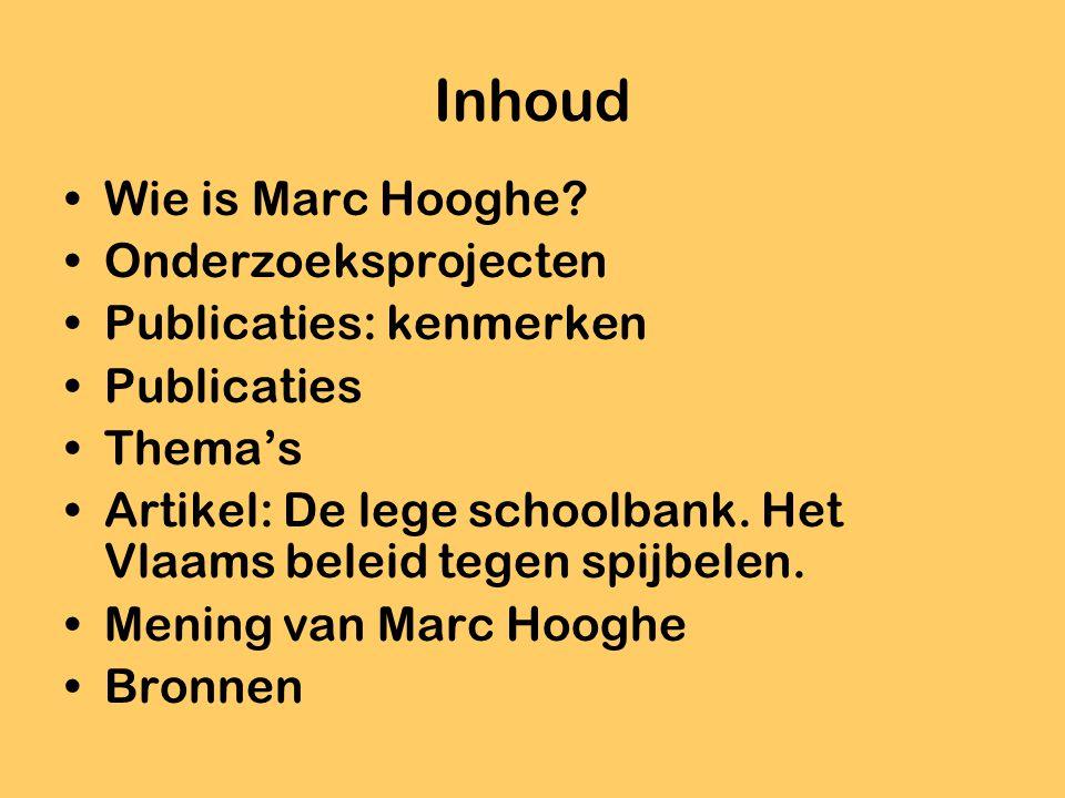Inhoud Wie is Marc Hooghe? Onderzoeksprojecten Publicaties: kenmerken Publicaties Thema's Artikel: De lege schoolbank. Het Vlaams beleid tegen spijbel