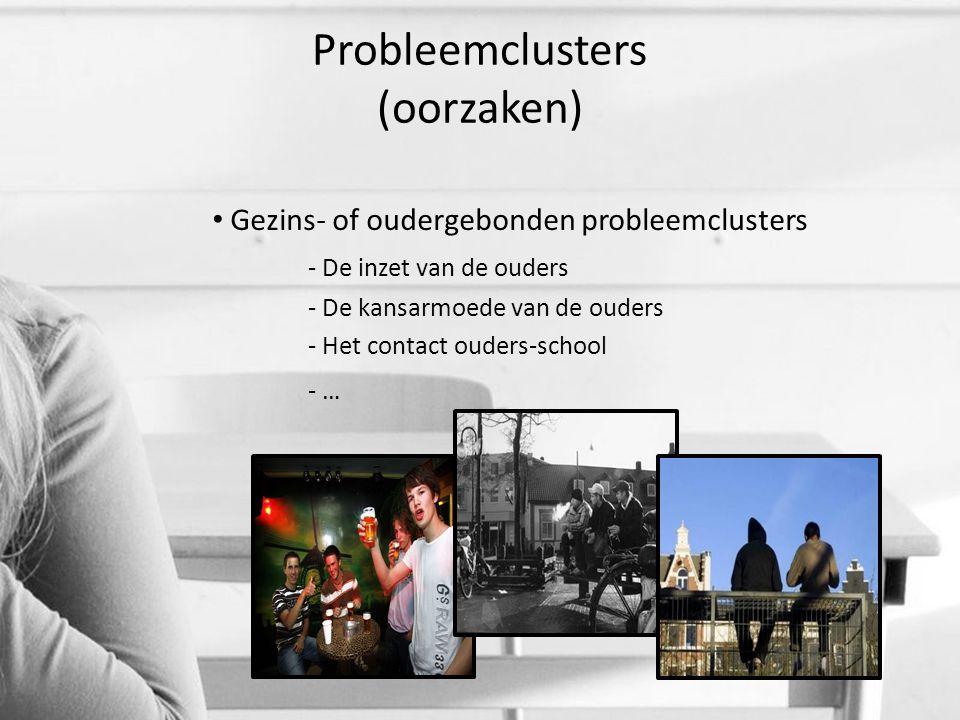 Probleemclusters (oorzaken) Gezins- of oudergebonden probleemclusters - De inzet van de ouders - De kansarmoede van de ouders - Het contact ouders-sch