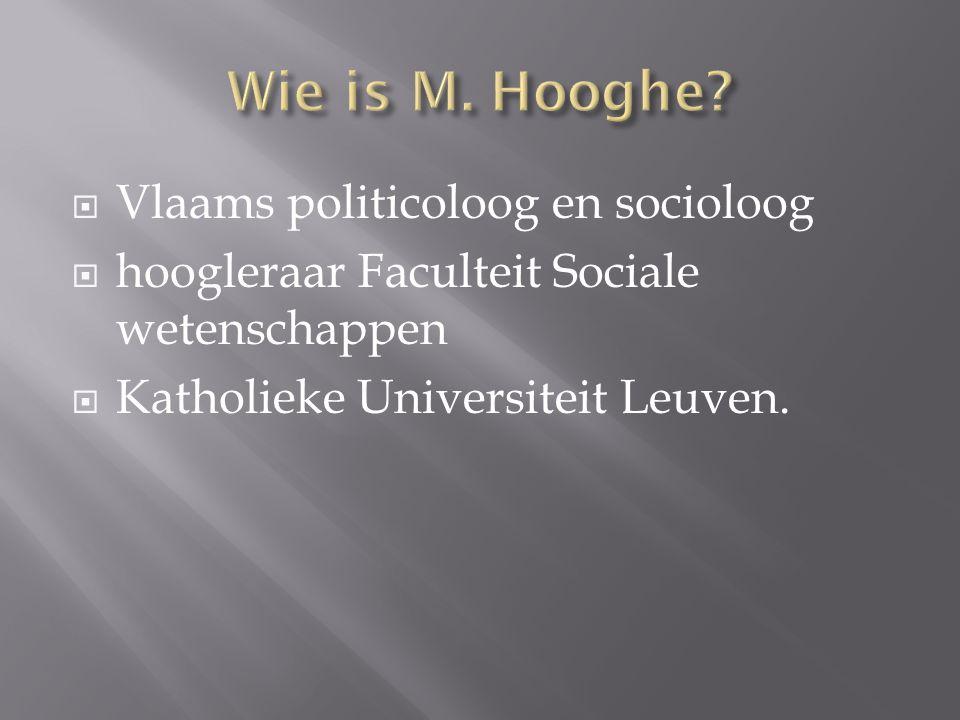  Vlaams politicoloog en socioloog  hoogleraar Faculteit Sociale wetenschappen  Katholieke Universiteit Leuven.