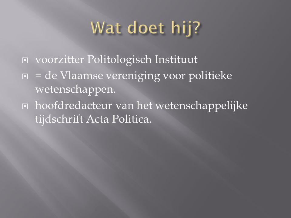  voorzitter Politologisch Instituut  = de Vlaamse vereniging voor politieke wetenschappen.  hoofdredacteur van het wetenschappelijke tijdschrift Ac