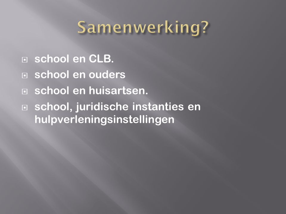  school en CLB.  school en ouders  school en huisartsen.  school, juridische instanties en hulpverleningsinstellingen