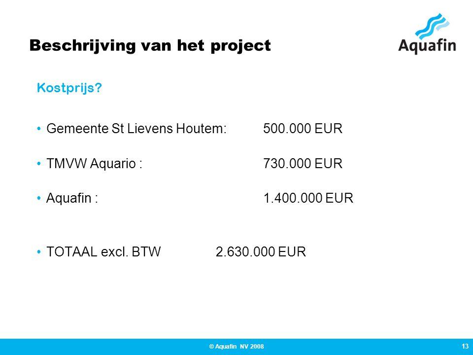 13 © Aquafin NV 2008 Beschrijving van het project Gemeente St Lievens Houtem: 500.000 EUR TMVW Aquario :730.000 EUR Aquafin : 1.400.000 EUR TOTAAL excl.