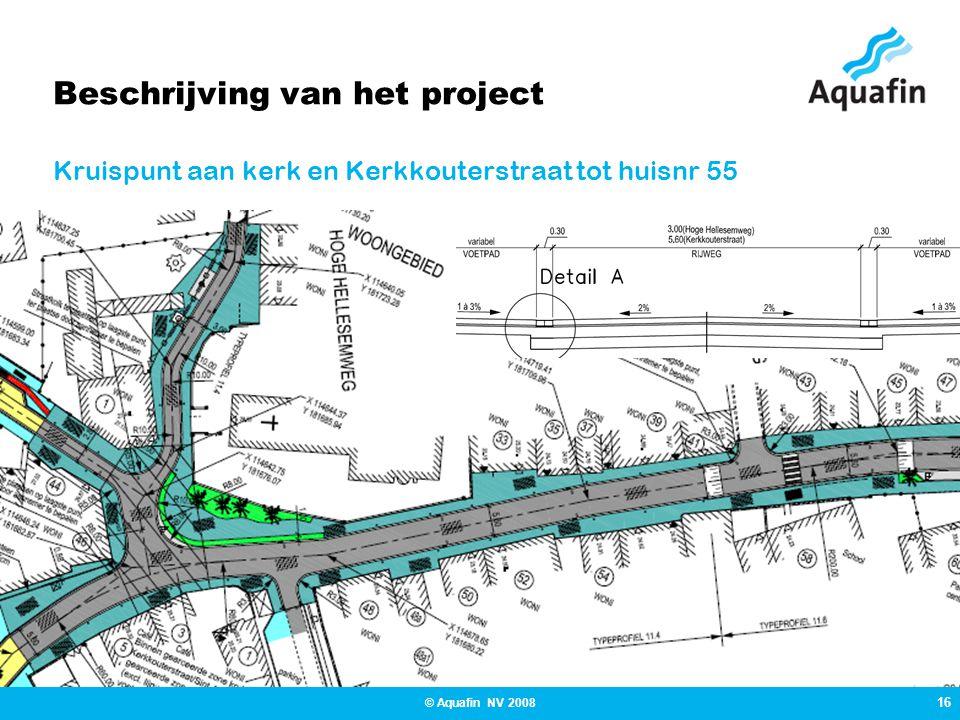 16 © Aquafin NV 2008 Beschrijving van het project Kruispunt aan kerk en Kerkkouterstraat tot huisnr 55