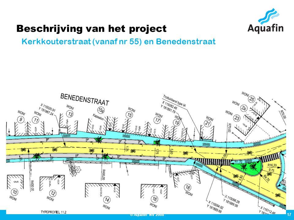 17 © Aquafin NV 2008 Beschrijving van het project Kerkkouterstraat (vanaf nr 55) en Benedenstraat