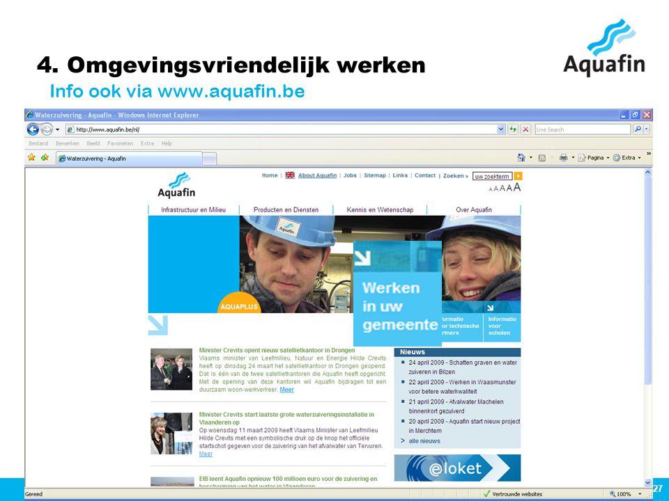 27 © Aquafin NV 2008 4. Omgevingsvriendelijk werken Info ook via www.aquafin.be
