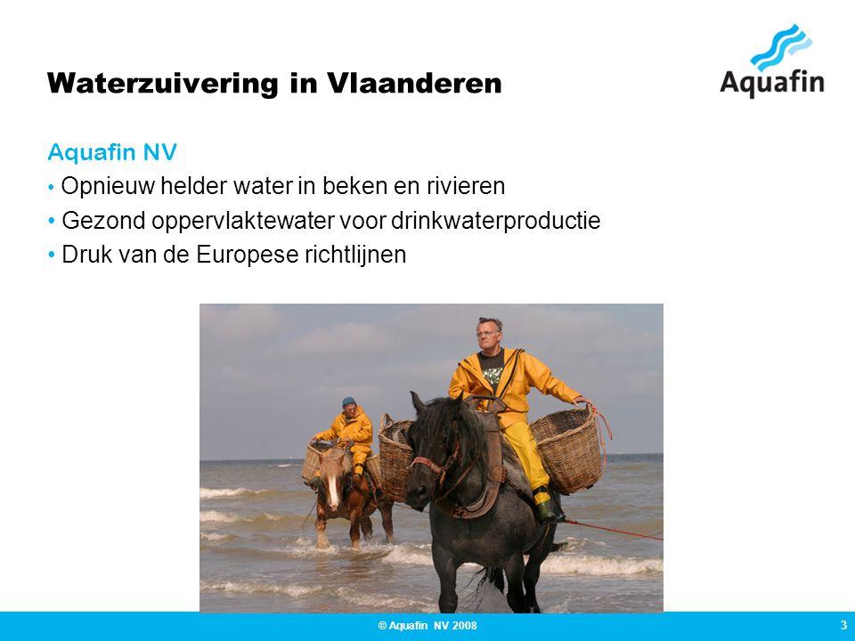 3 © Aquafin NV 2008 Waterzuivering in Vlaanderen Aquafin NV Opnieuw helder water in beken en rivieren Gezond oppervlaktewater voor drinkwaterproductie Druk van de Europese richtlijnen