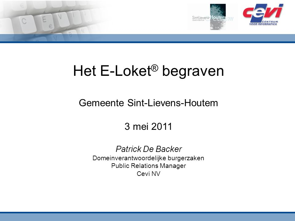 Het E-Loket ® begraven Gemeente Sint-Lievens-Houtem 3 mei 2011 Patrick De Backer Domeinverantwoordelijke burgerzaken Public Relations Manager Cevi NV