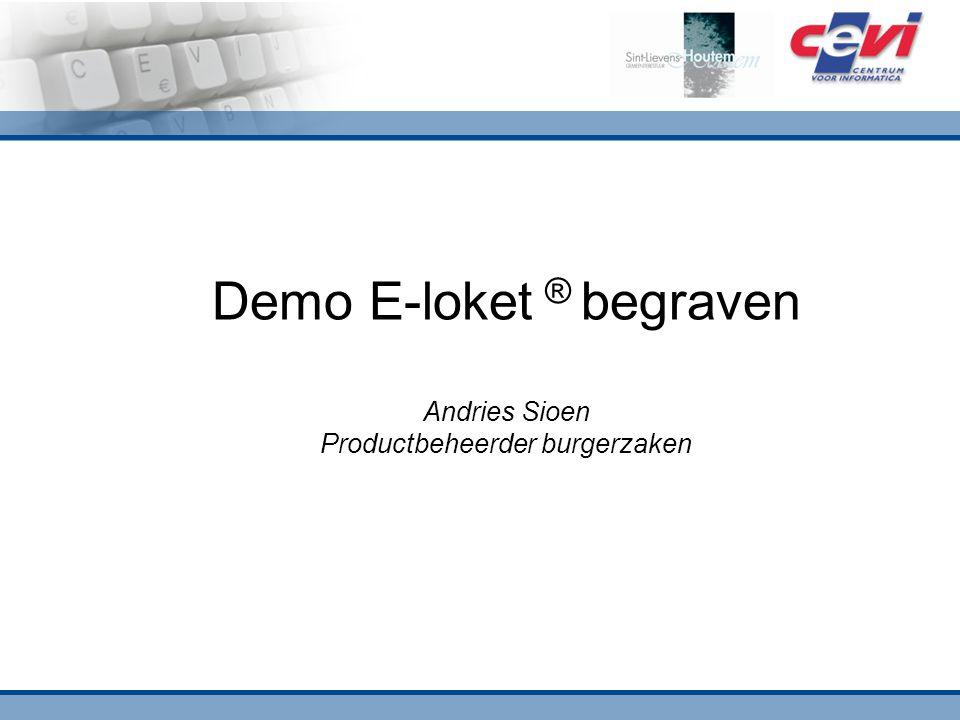 Demo E-loket ® begraven Andries Sioen Productbeheerder burgerzaken