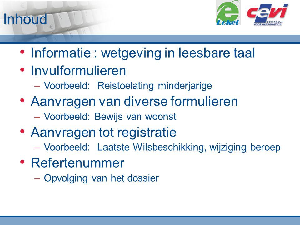 Inhoud Informatie : wetgeving in leesbare taal Invulformulieren –Voorbeeld: Reistoelating minderjarige Aanvragen van diverse formulieren –Voorbeeld: B