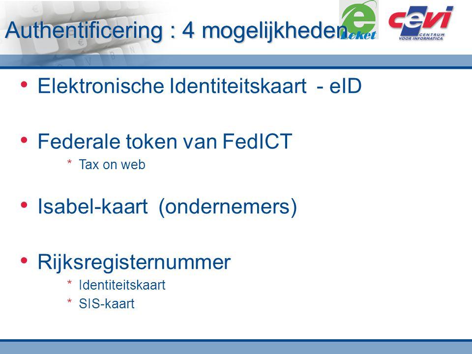 Authentificering : 4 mogelijkheden Elektronische Identiteitskaart - eID Federale token van FedICT  Tax on web Isabel-kaart (ondernemers) Rijksregisternummer  Identiteitskaart  SIS-kaart
