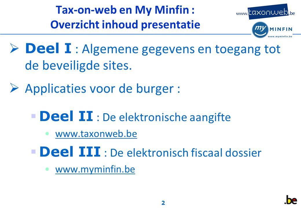 2 Tax-on-web en My Minfin : Overzicht inhoud presentatie  Deel I : Algemene gegevens en toegang tot de beveiligde sites.