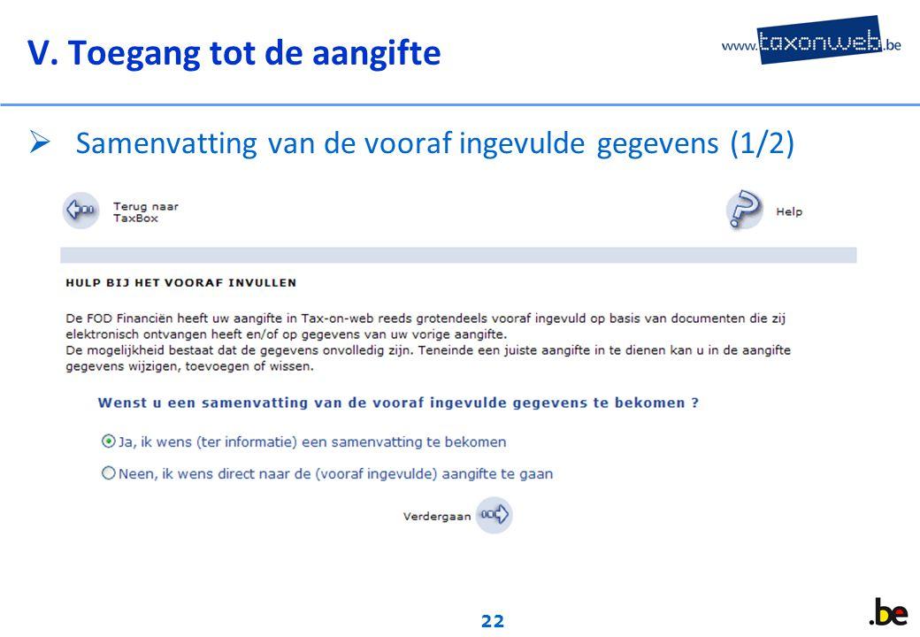 22 V. Toegang tot de aangifte  Samenvatting van de vooraf ingevulde gegevens (1/2)