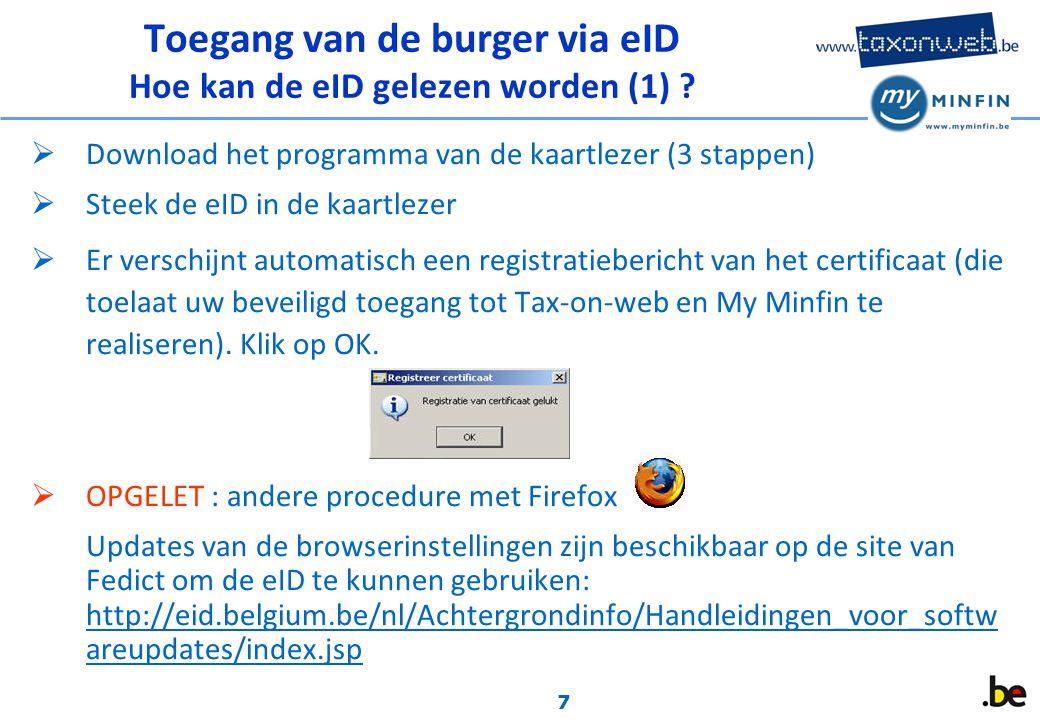 7  Download het programma van de kaartlezer (3 stappen)  Steek de eID in de kaartlezer  Er verschijnt automatisch een registratiebericht van het certificaat (die toelaat uw beveiligd toegang tot Tax-on-web en My Minfin te realiseren).