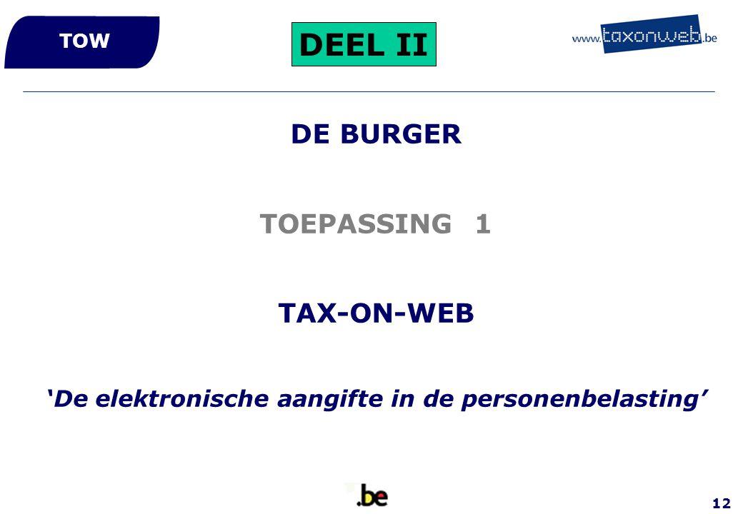 12 DE BURGER TOEPASSING 1 TAX-ON-WEB 'De elektronische aangifte in de personenbelasting' TOW DEEL II