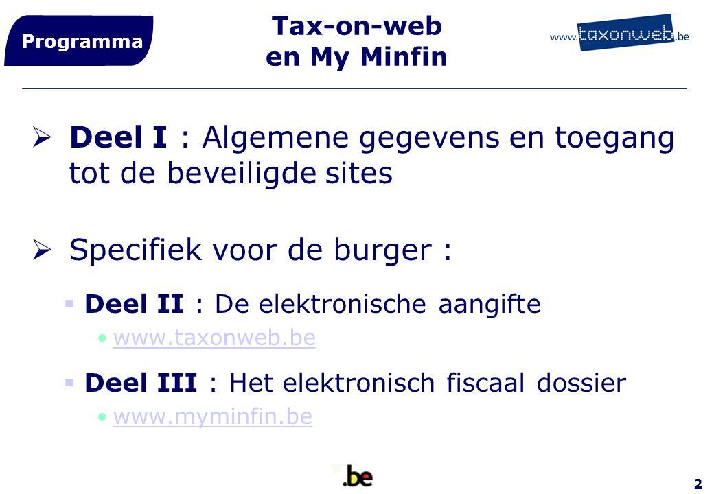2  Deel I : Algemene gegevens en toegang tot de beveiligde sites  Specifiek voor de burger :  Deel II : De elektronische aangifte www.taxonweb.be 