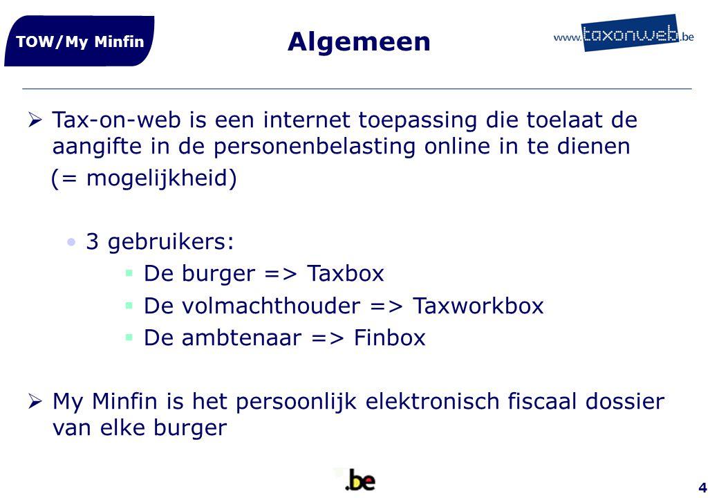 4 Algemeen TOW/My Minfin  Tax-on-web is een internet toepassing die toelaat de aangifte in de personenbelasting online in te dienen (= mogelijkheid)