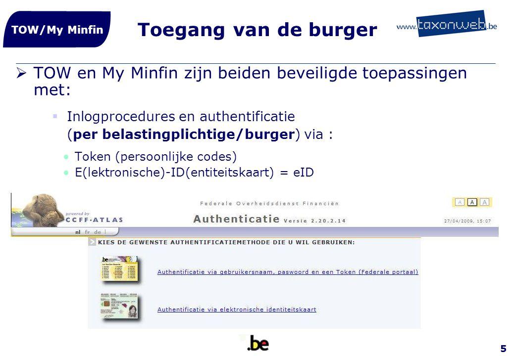 5 Toegang van de burger  TOW en My Minfin zijn beiden beveiligde toepassingen met:  Inlogprocedures en authentificatie (per belastingplichtige/burge