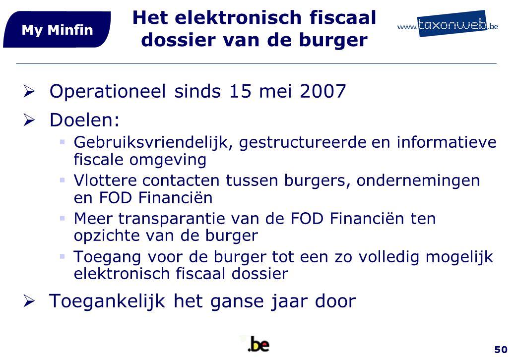 50 Het elektronisch fiscaal dossier van de burger  Operationeel sinds 15 mei 2007  Doelen:  Gebruiksvriendelijk, gestructureerde en informatieve fi