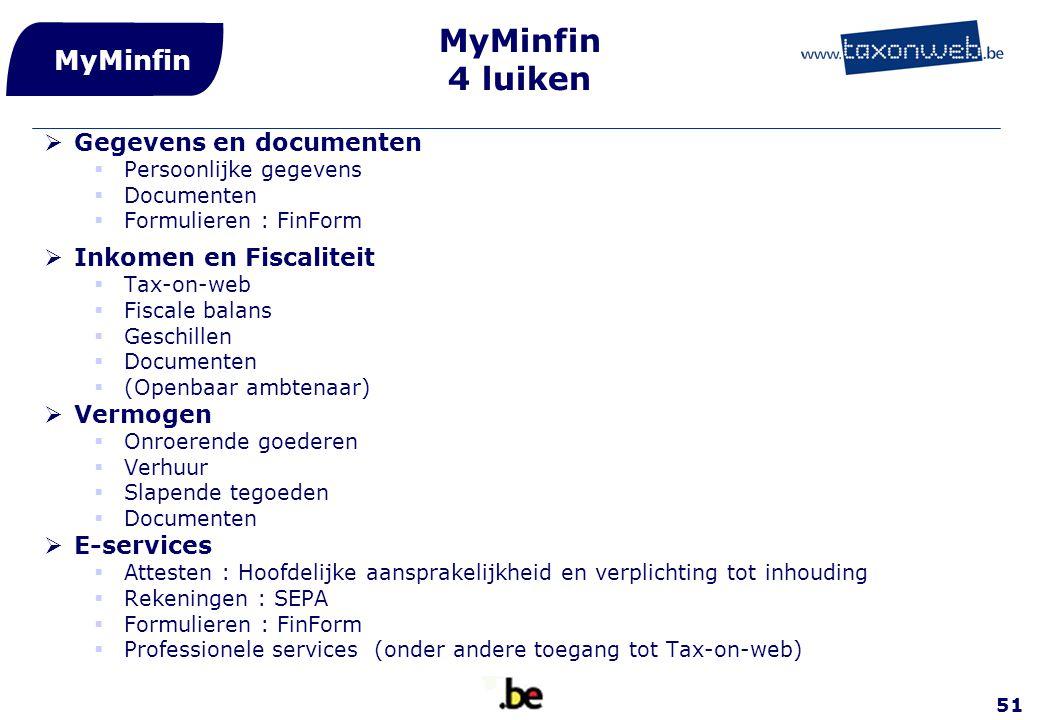 51 MyMinfin 4 luiken  Gegevens en documenten  Persoonlijke gegevens  Documenten  Formulieren : FinForm  Inkomen en Fiscaliteit  Tax-on-web  Fis