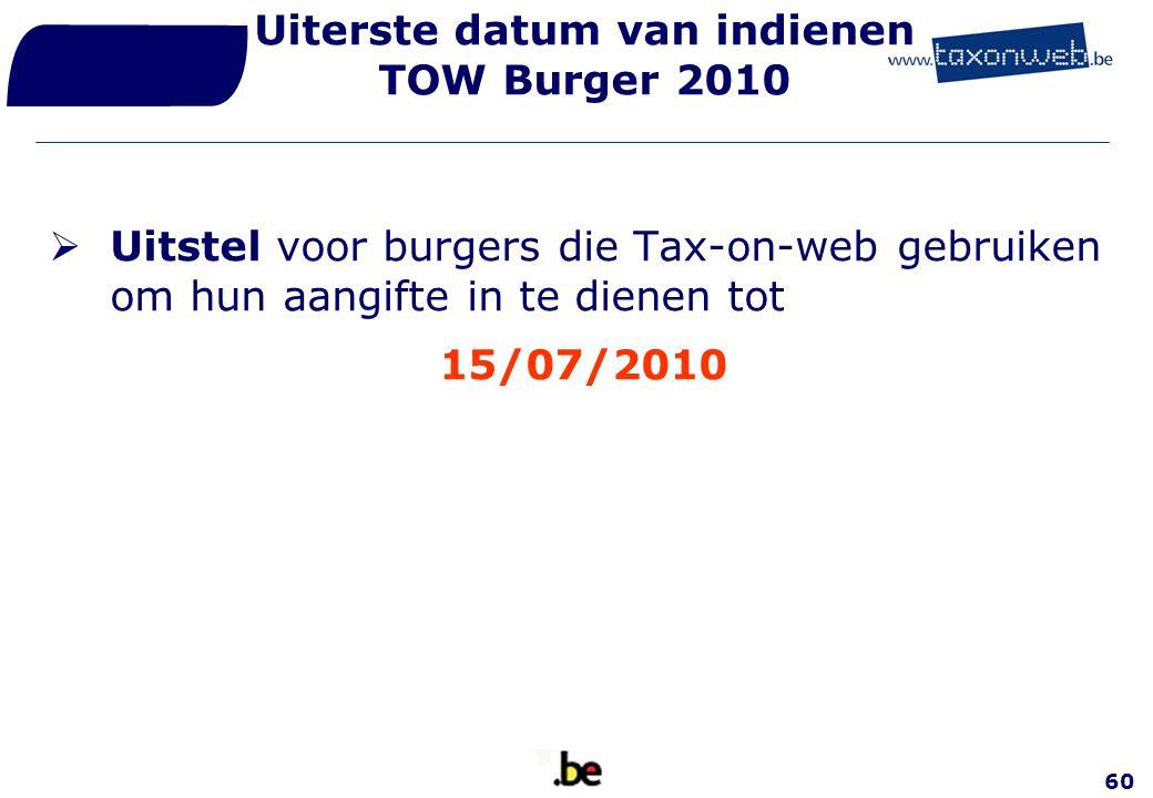 60 Uiterste datum van indienen TOW Burger 2010  Uitstel voor burgers die Tax-on-web gebruiken om hun aangifte in te dienen tot 15/07/2010