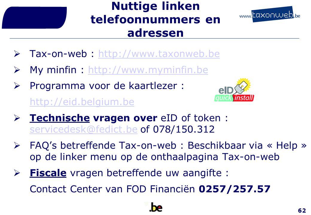 62 Nuttige linken telefoonnummers en adressen  Tax-on-web : http://www.taxonweb.behttp://www.taxonweb.be  My minfin : http://www.myminfin.behttp://w