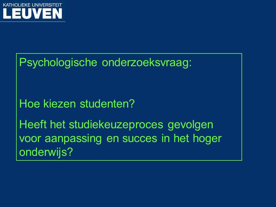 Psychologische onderzoeksvraag: Hoe kiezen studenten? Heeft het studiekeuzeproces gevolgen voor aanpassing en succes in het hoger onderwijs?