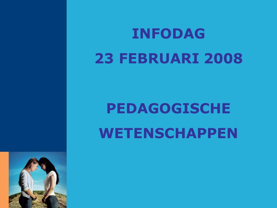 INFODAG 23 FEBRUARI 2008 PEDAGOGISCHE WETENSCHAPPEN