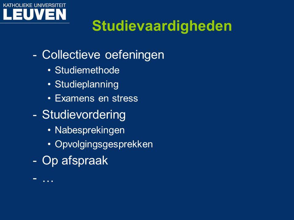 Studievaardigheden -Collectieve oefeningen Studiemethode Studieplanning Examens en stress -Studievordering Nabesprekingen Opvolgingsgesprekken -Op afs