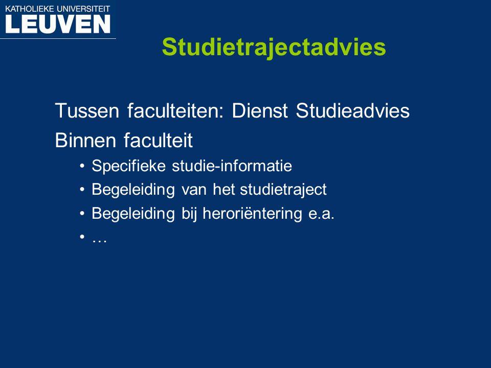 Studietrajectadvies Tussen faculteiten: Dienst Studieadvies Binnen faculteit Specifieke studie-informatie Begeleiding van het studietraject Begeleidin