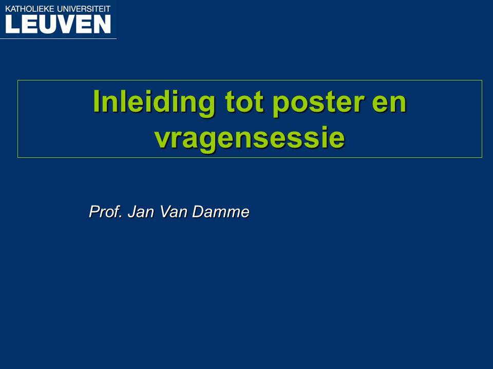 Prof. Jan Van Damme Inleiding tot poster en vragensessie