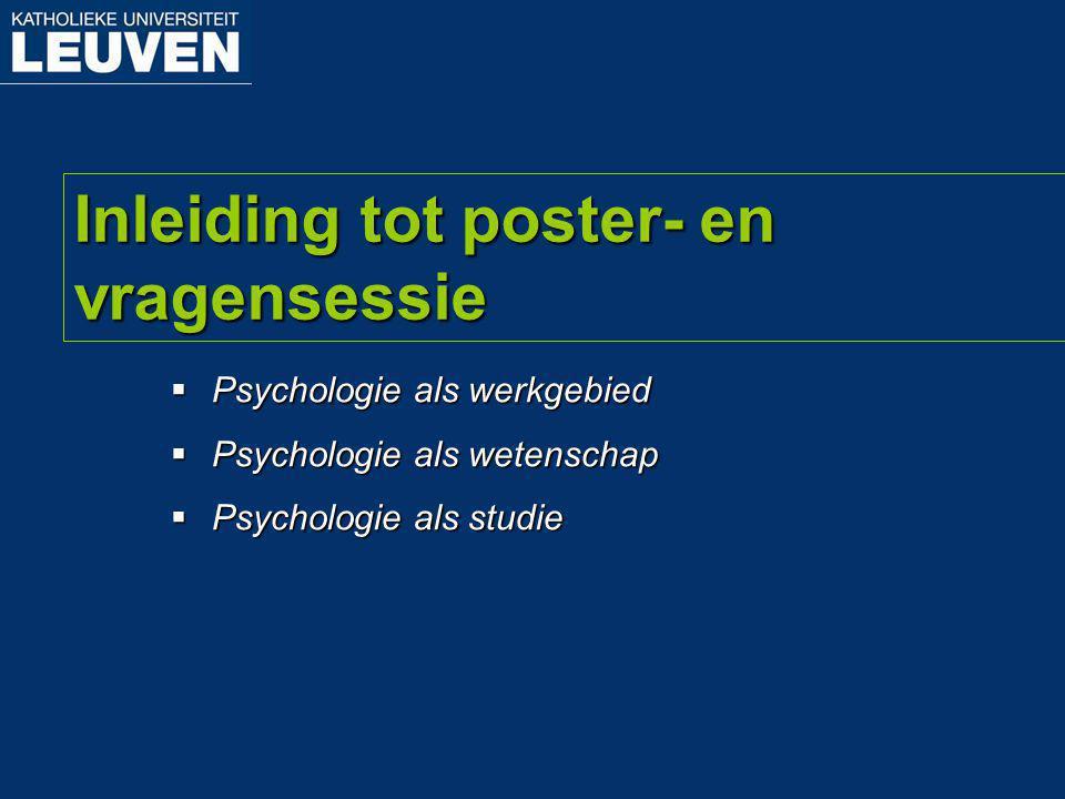 Inleiding tot poster- en vragensessie  Psychologie als werkgebied  Psychologie als wetenschap  Psychologie als studie