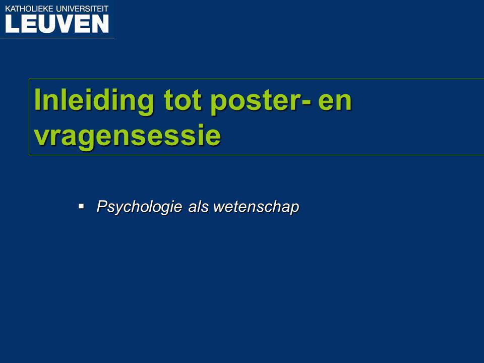 Inleiding tot poster- en vragensessie  Psychologie als wetenschap