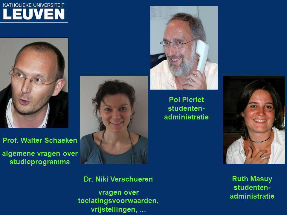 Prof. Walter Schaeken algemene vragen over studieprogramma Dr. Niki Verschueren vragen over toelatingsvoorwaarden, vrijstellingen, … Pol Pierlet stude