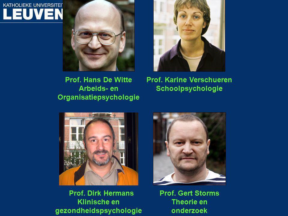 Prof. Hans De Witte Arbeids- en Organisatiepsychologie Prof. Karine Verschueren Schoolpsychologie Prof. Dirk Hermans Klinische en gezondheidspsycholog