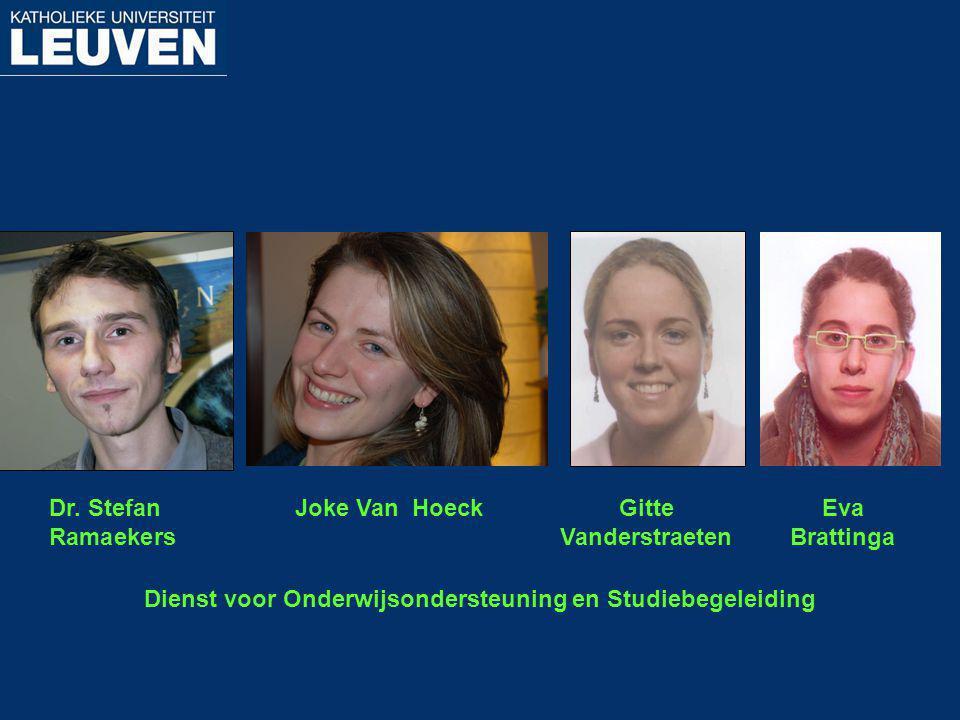 Dr. Stefan Ramaekers Dienst voor Onderwijsondersteuning en Studiebegeleiding Joke Van HoeckGitte Vanderstraeten Eva Brattinga