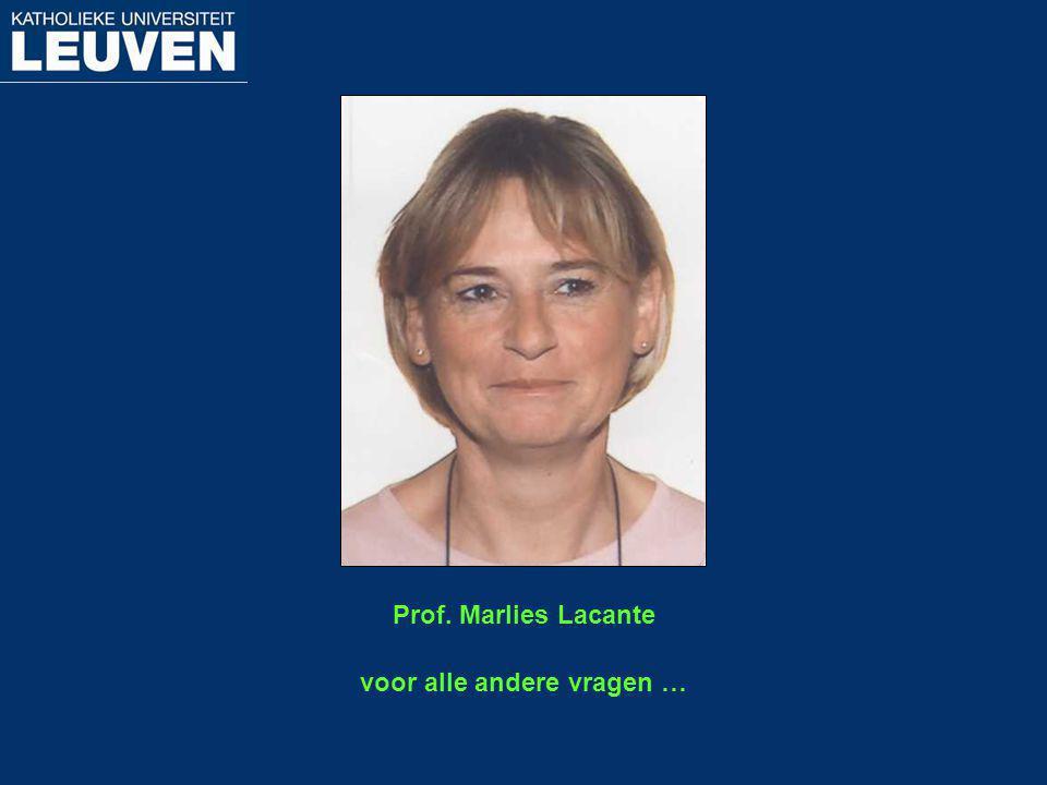 Prof. Marlies Lacante voor alle andere vragen …