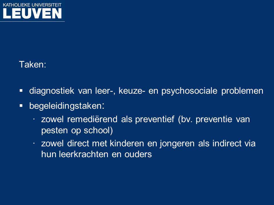 Taken:  diagnostiek van leer-, keuze- en psychosociale problemen  begeleidingstaken : ·zowel remediërend als preventief (bv. preventie van pesten op