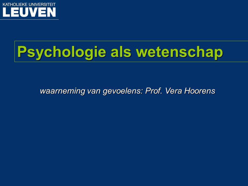 waarneming van gevoelens: Prof. Vera Hoorens Psychologie als wetenschap