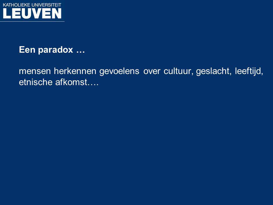 Een paradox … mensen herkennen gevoelens over cultuur, geslacht, leeftijd, etnische afkomst….