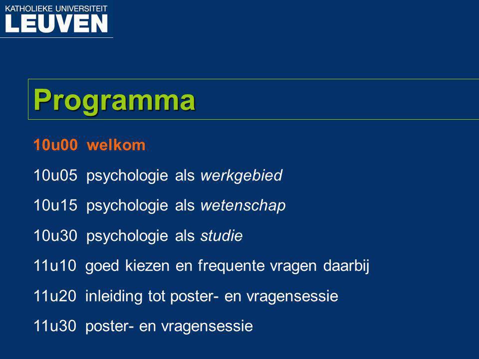 10u00 welkom 10u05 psychologie als werkgebied 10u15 psychologie als wetenschap 10u30 psychologie als studie 11u10 goed kiezen en frequente vragen daarbij 11u20 inleiding tot poster- en vragensessie 11u30 poster- en vragensessie Programma
