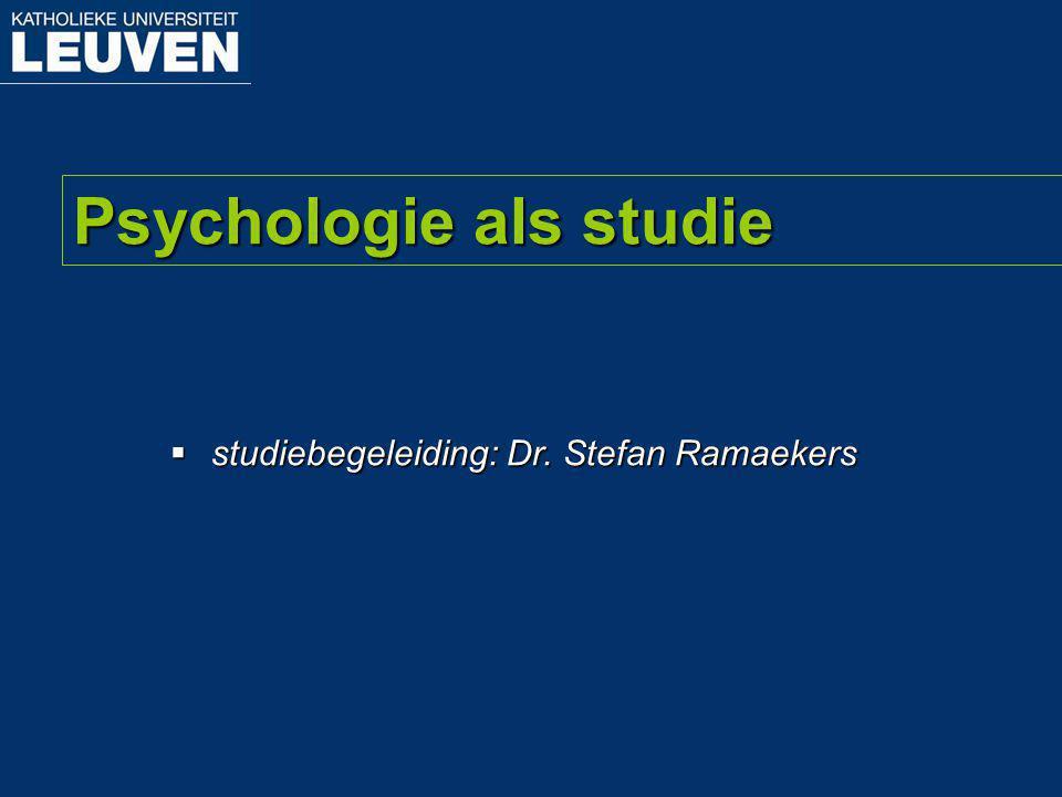 Psychologie als studie  studiebegeleiding: Dr. Stefan Ramaekers