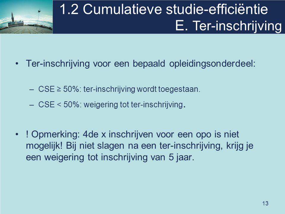 13 1.2 Cumulatieve studie-efficiëntie Ter-inschrijving voor een bepaald opleidingsonderdeel: –CSE ≥ 50%: ter-inschrijving wordt toegestaan.